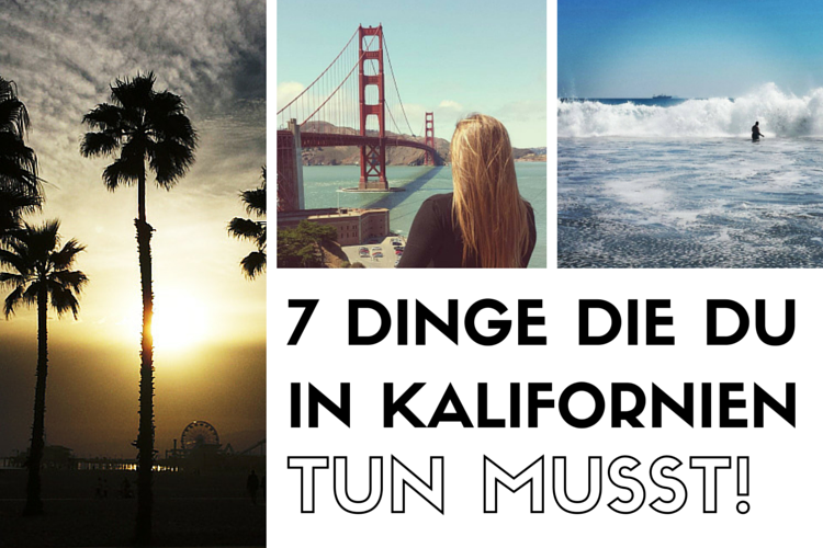 Kalifornien Rundreise: 7 Dinge, die du in Kalifornien unbedingt machen musst!